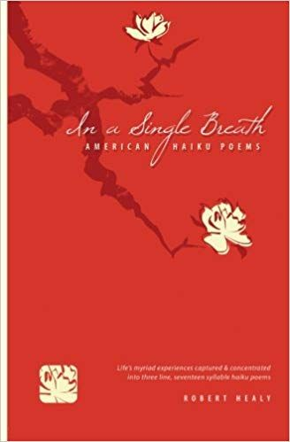 In a single breath American Haiku Poems Robert Healy Amazon Books