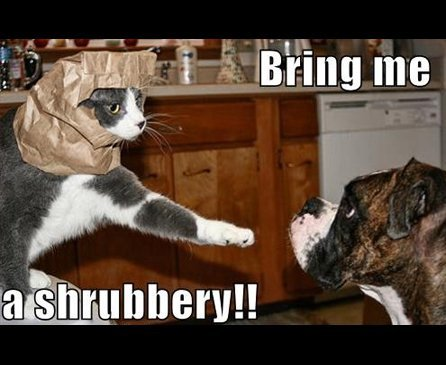 Bring me a shrubbery