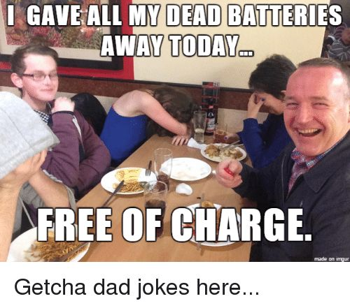 Dad Free and Jokes I GAVE ALL MY DEAD BATTERIES AWAY TODAY OD
