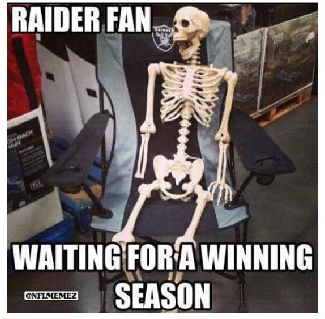 raider fan waiting for a winning season raiders suck Sports Pinterest