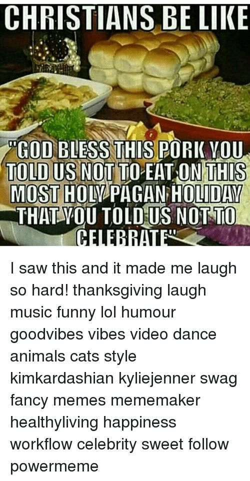 Dancing Memes and Saw CHRISTIANS BE LIKE OD BLESS THIS PORK VOU TOLD