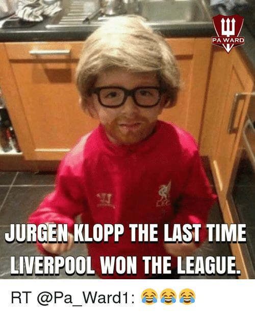 Memes Liverpool F C and The League PA WARD JURGEN KLOPP THE LAST TIME