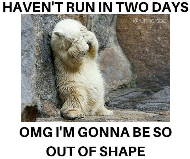 Haven t run in two days omg i m gonna be so our of shape