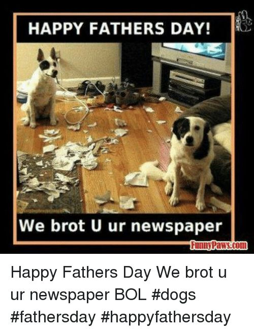 Dogs Fathers Day and Funny HAPPY FATHERS DAY We brot U ur