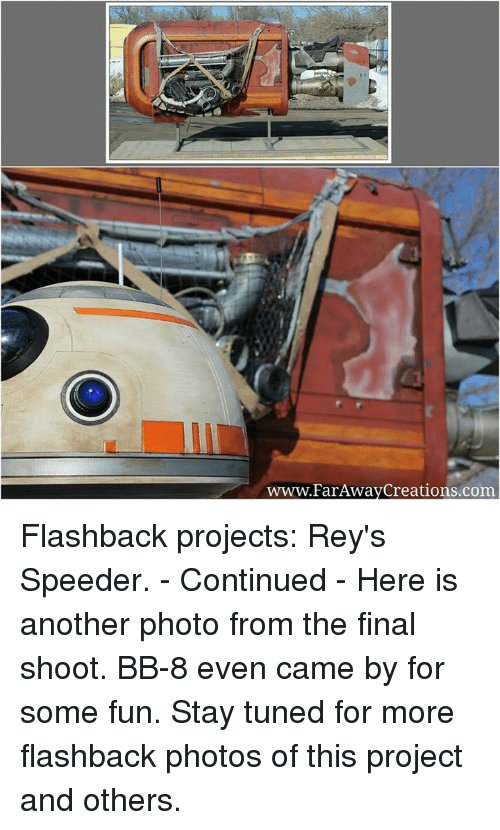Far Away Creations Flashback Projects Rey s Speeder Continued Here Is Another From the Final Shoot BB 8 Even Came by for Some Fun Stay