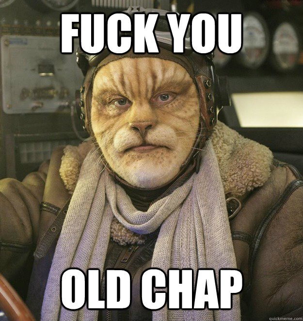 Fuck you old Chap Cat Person