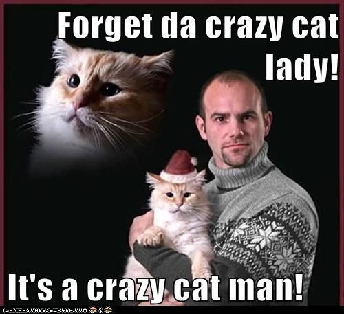 For da crazy cat lady It s a crazy cat man Funny Kitties Pinterest