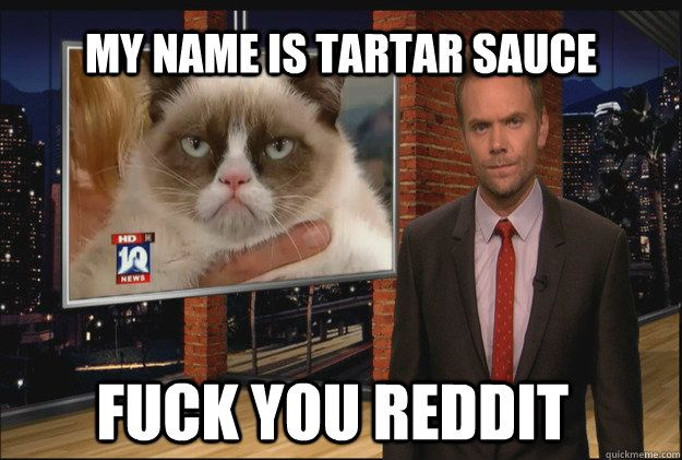 my name is tartar sauce fuck you reddit