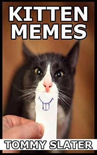Kitten Memes Funny Cat Dog And Small Pet Memes by [Slater Tommy