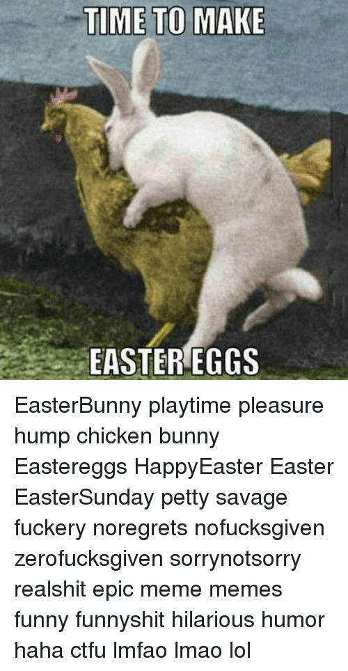 Ctfu Easter and Funny TIME TO MAKE EASTER EGGS EasterBunny playtime pleasure hump