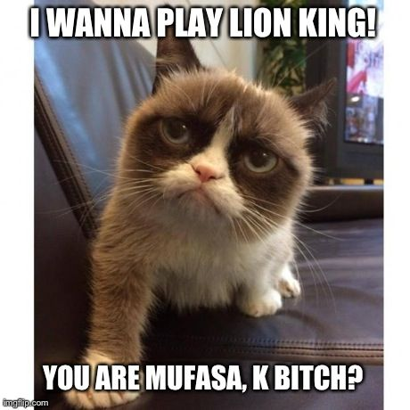 Earn gold here wallpaper titled Funny Grumpy Cat Meme I Wanna Play Lion King You Are
