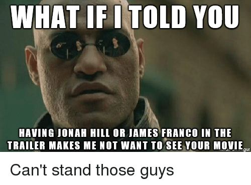 James Franco Jonah Hill and Advice Animals WHAT IF I TOLD YOU HAVING