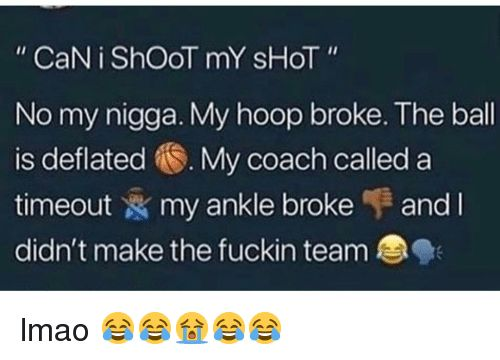 Lmao Memes and My Nigga No my nigga My hoop broke