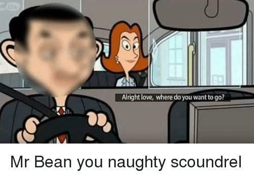 Funny Love and Mr Bean Alright love where do you want