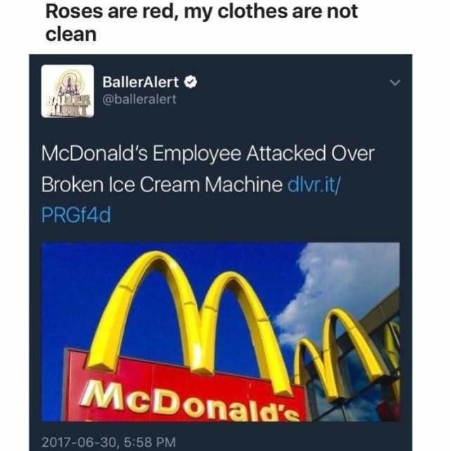 Roses are red my clothes are not clean Baller Alert Φ balleralert McDonalds Employee