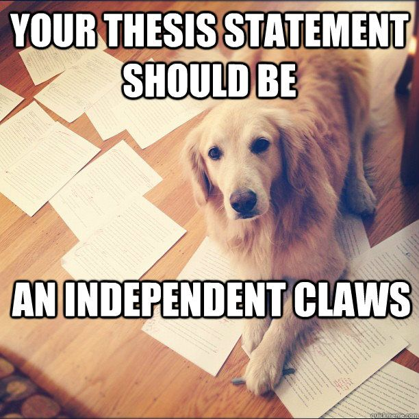 Your thesis statement should be an independent claws English Teacher Dog