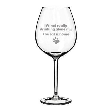 20 oz Jumbo Wine Glass Funny It s not really drinking alone if the cat is home
