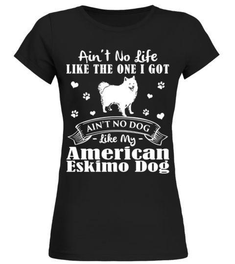 My Life My American Eskimo Dog Christmas Funny Gifts T shirts Shirts says Ain t No Life Like The e I Got Ain t No Dog Like My American Eski…