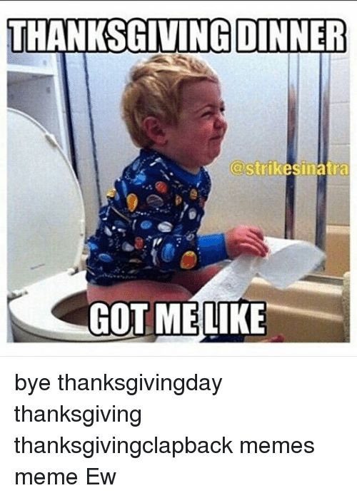 Dank Memes Got Me Like and Bye THANKSGIVING DINNER a strikesinatra GOT ME bye thanksgivingday thanksgiving thanksgivingclapback