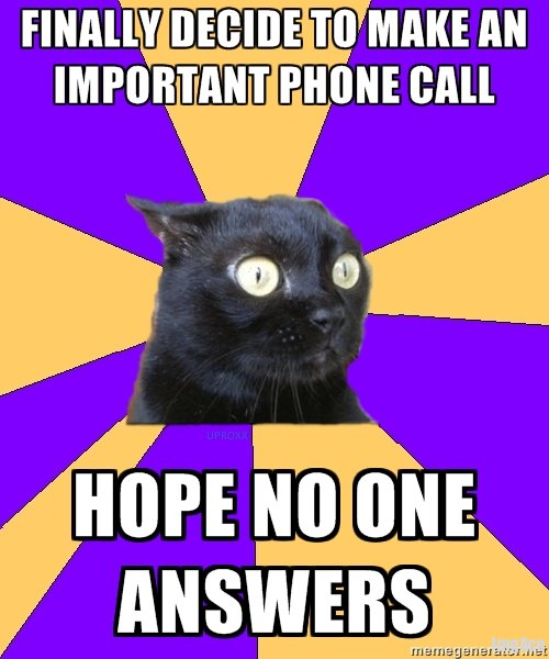 Finally decide to make an important phone call Hope no one answers