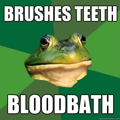 Brushes teeth Bloodbath