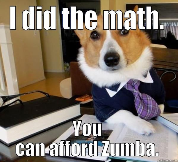 Zumba dog I DID THE MATH YOU CAN AFFORD ZUMBA Lawyer Dog