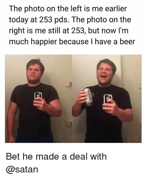 Beer Today and Dank Memes The photo on the left is me earlier