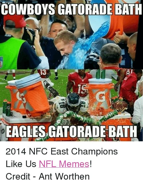 Gatorade Meme and Memes COWBOYS GATORADE BATH 13 EAGLES GATORADE BATH 2014 NFC