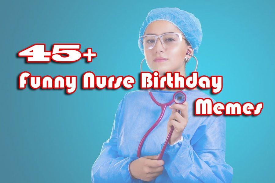 45 Funny Nurse Birthday Memes