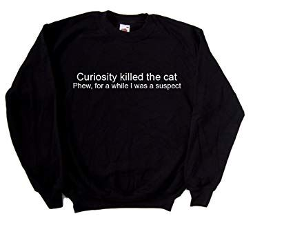 Curiosity Killed The Cat Funny Black Sweatshirt White print Small