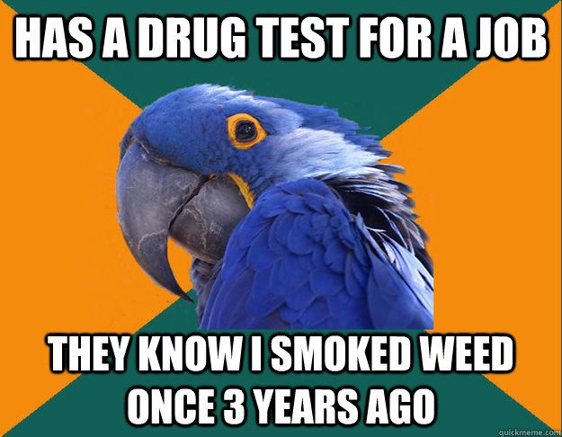 HAS A DRUG TEST FOR A JOB THEY KNOW I SMOKED WEED ONCE 3 YEARS AGO