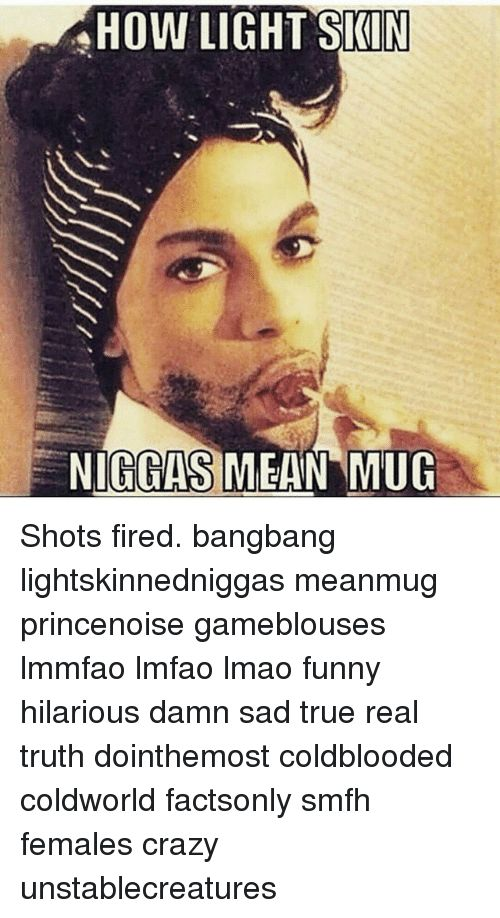 Crazy Fire and Funny AHOW LIGHT SKIN NIGGAS MEAN MUG Shots fired