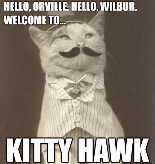 Hello Orville hello wilbur wel e to Kitty hawk