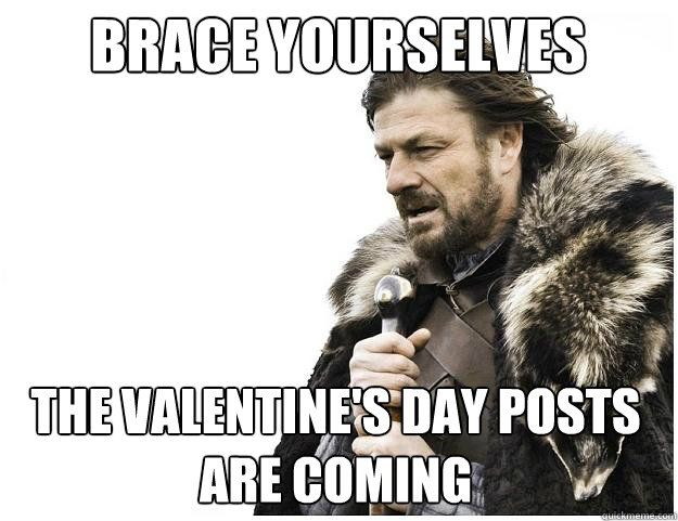 Brace yourselves The Valentine s Day posts are ing