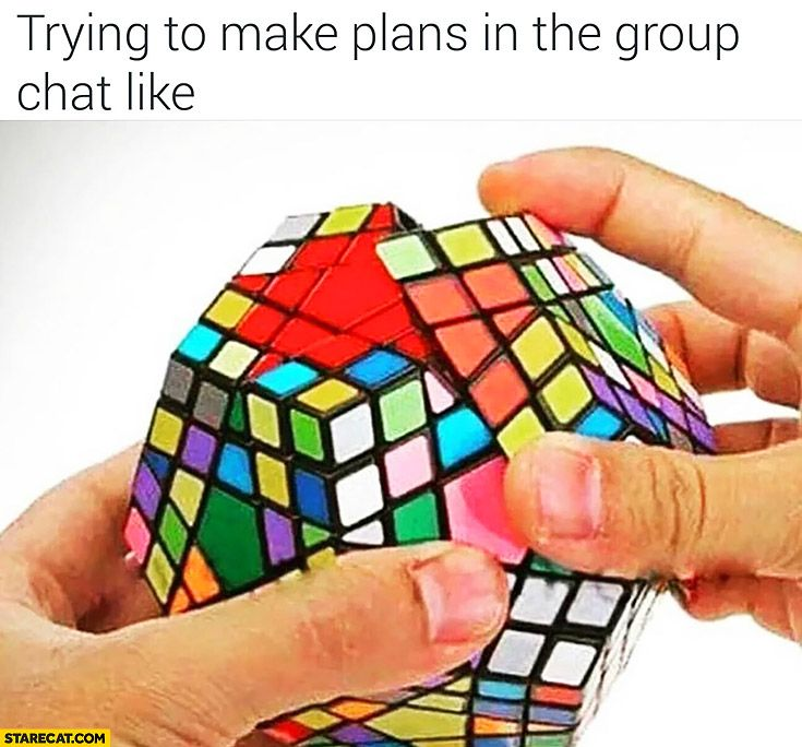 Trying to make plans in the group chat is like multi level rubik s cube