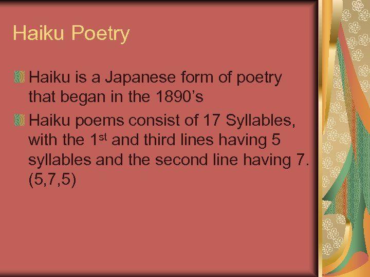 Haiku Poetry Haiku is a Japanese form of poetry that began in the 1890 s