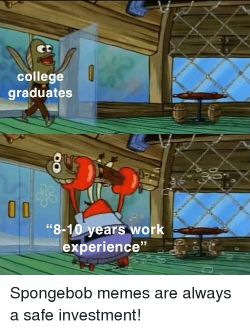 "College Memes and SpongeBob college graduates 0D ""8 10 years work"