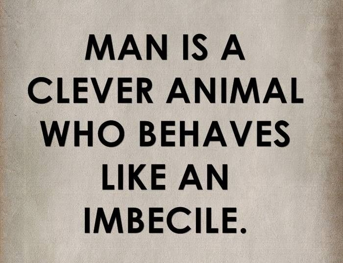 Man Is A Clever Animal Quotes