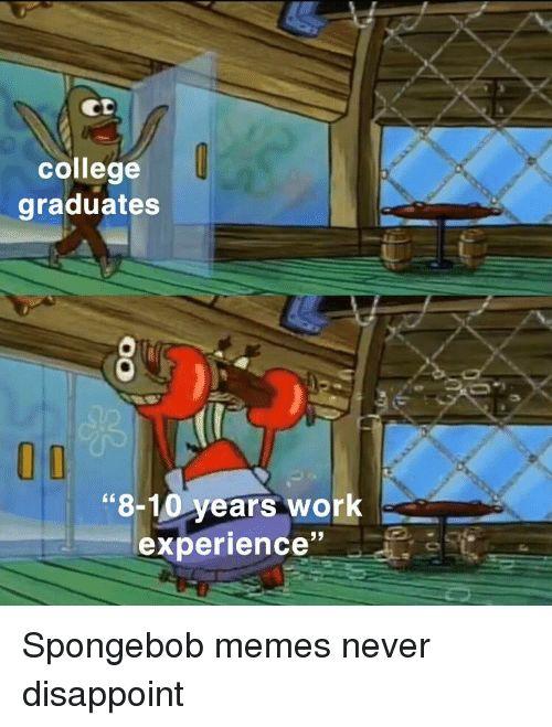 "College Memes and SpongeBob college graduates 0D ""8 10 years work"