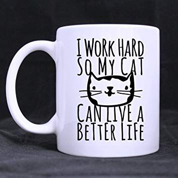 11oz Funny Cat Kitten Mug I Work Hard So My Cat Can Live A Better Life White Ceramic Coffee Mugs Cup Amazon Kitchen & Home