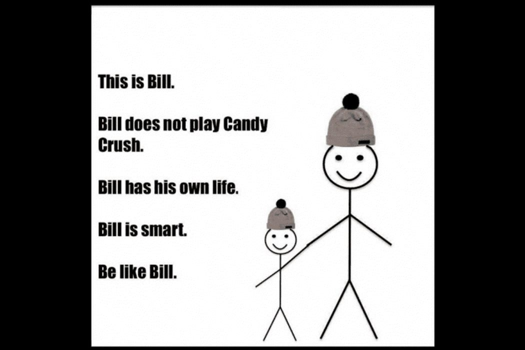 Example of a Bee Like Bill meme displaying a passive aggressive ment on people s life