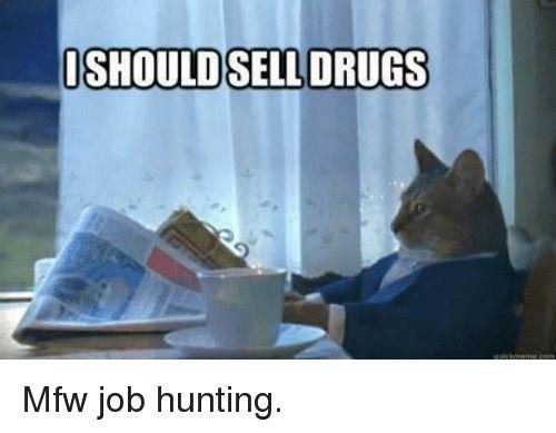 Memes Mfw and Hunting ISHOULDSELL DRUGS Mfw job hunting
