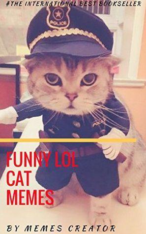 FUNNY LOL CAT MEMES New Cat Memes 2018 Funny Cat Memes Memes Books