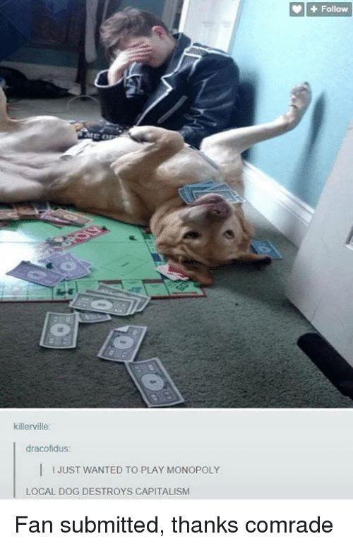 Dogs Monopoly and Capital ME OD killerville dracofidus I I JUST WANTED TO