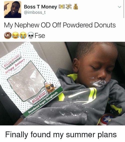 Memes Summer and Donuts Boss T Money aimboss t My Nephew OD f