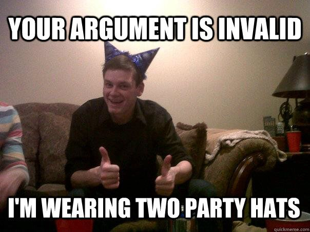 your argument is invalid i m wearing two party hats