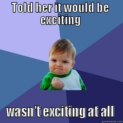 Liar liar TOLD HER IT WOULD BE EXCITING WASN T EXCITING AT ALL Success