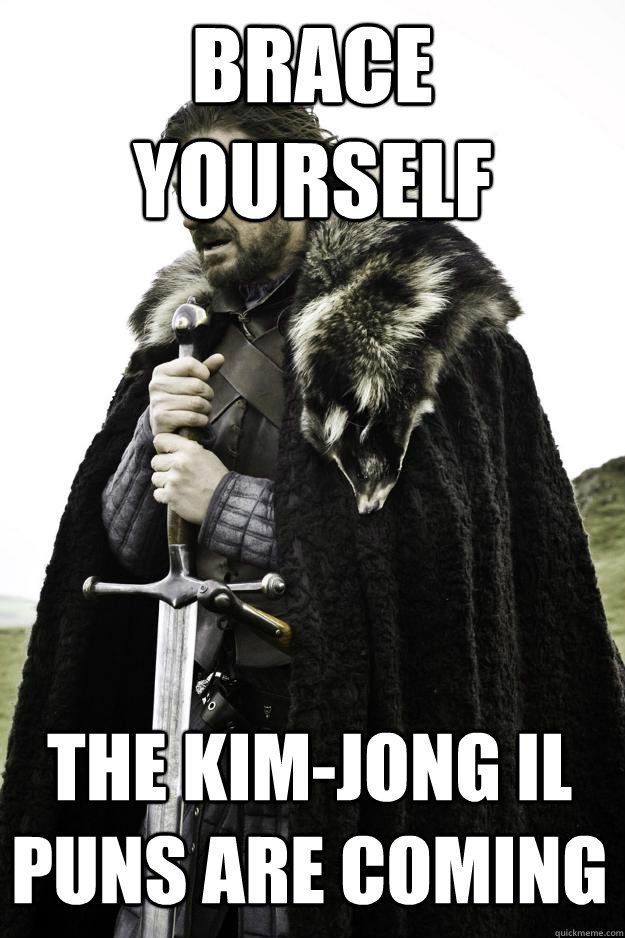 brace yourself the kim jong il puns are ing
