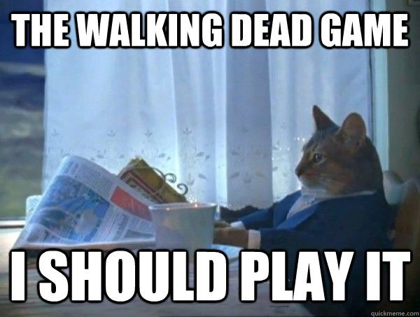 The Walking Dead Game I should play it
