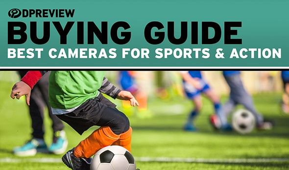 2019 Buying Guide Best cameras for sports and action Digital graphy Review